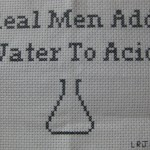 """Real men add water to acid"" $2.00"